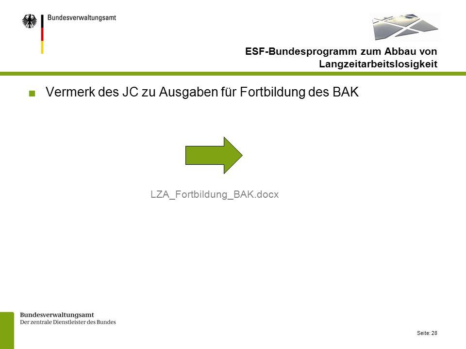 Seite: 28 ■Vermerk des JC zu Ausgaben für Fortbildung des BAK LZA_Fortbildung_BAK.docx ESF-Bundesprogramm zum Abbau von Langzeitarbeitslosigkeit