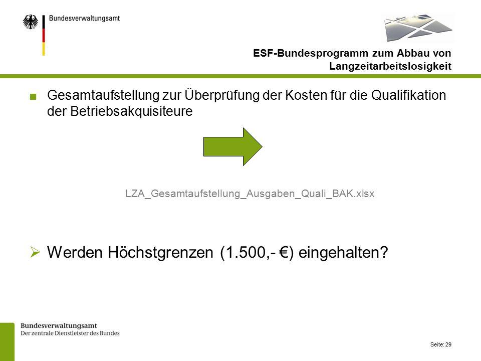 Seite: 29 ■Gesamtaufstellung zur Überprüfung der Kosten für die Qualifikation der Betriebsakquisiteure LZA_Gesamtaufstellung_Ausgaben_Quali_BAK.xlsx  Werden Höchstgrenzen (1.500,- €) eingehalten.