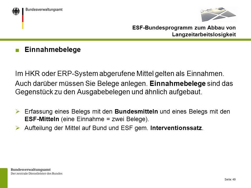 Seite: 49 ESF-Bundesprogramm zum Abbau von Langzeitarbeitslosigkeit ■Einnahmebelege Im HKR oder ERP-System abgerufene Mittel gelten als Einnahmen.
