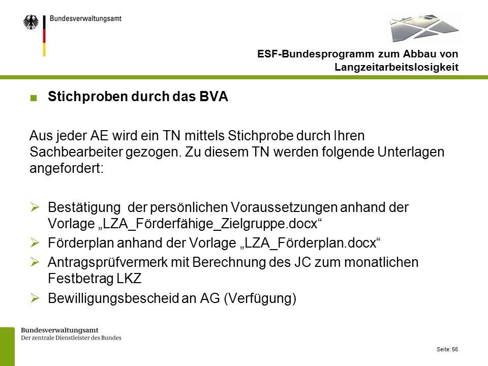 Seite: 56 ESF-Bundesprogramm zum Abbau von Langzeitarbeitslosigkeit ■Stichproben durch das BVA Aus jeder AE wird ein TN mittels Stichprobe durch Ihren Sachbearbeiter gezogen.