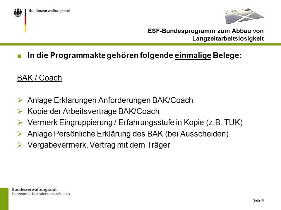 Seite: 6 ■In die Programmakte gehören folgende einmalige Belege: BAK / Coach  Anlage Erklärungen Anforderungen BAK/Coach  Kopie der Arbeitsverträge BAK/Coach  Vermerk Eingruppierung / Erfahrungsstufe in Kopie (z.B.