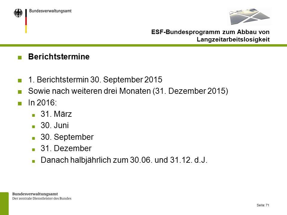 Seite: 71 ESF-Bundesprogramm zum Abbau von Langzeitarbeitslosigkeit ■Berichtstermine ■1.