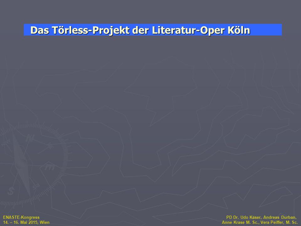 ENASTE-Kongress PD Dr. Udo Käser, Andreas Durban, 14. – 16. Mai 2015, Wien Anne Krase M. Sc., Vera Peiffer, M. Sc. Das Törless-Projekt der Literatur-O