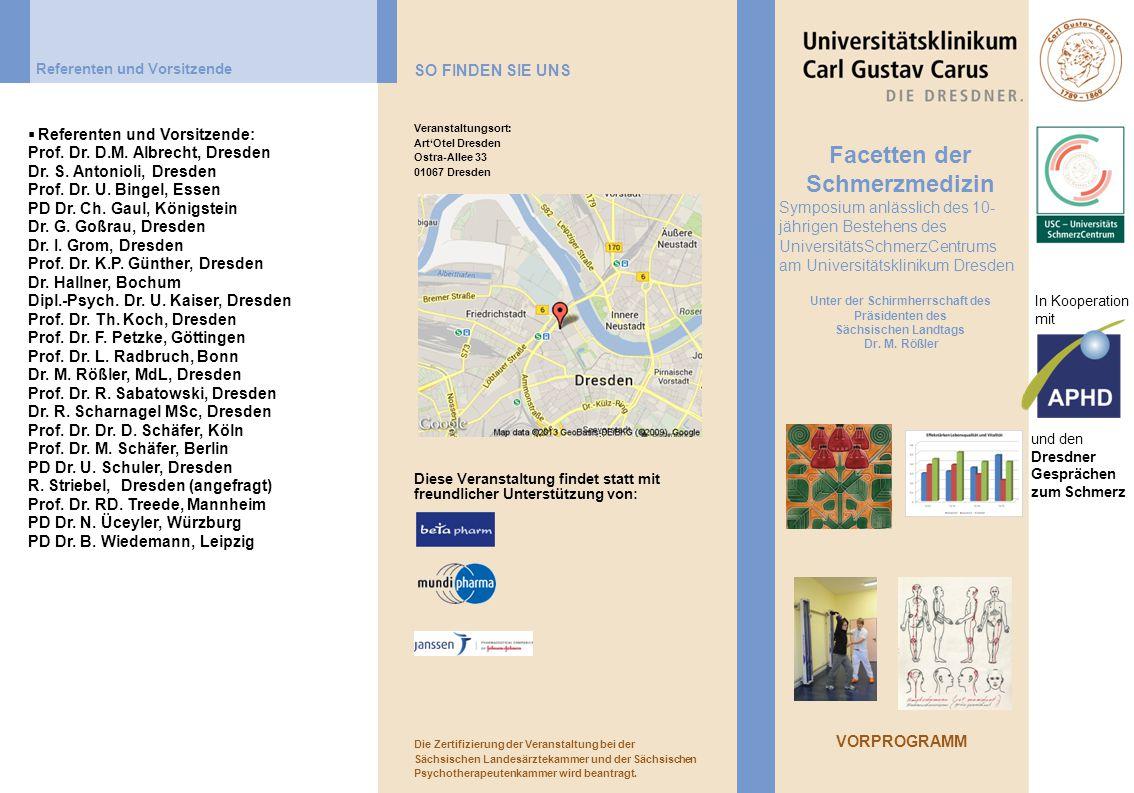 Diese Veranstaltung findet statt mit freundlicher Unterstützung von: Facetten der Schmerzmedizin Symposium anlässlich des 10- jährigen Bestehens des UniversitätsSchmerzCentrums am Universitätsklinikum Dresden Unter der Schirmherrschaft des Präsidenten des Sächsischen Landtags Dr.