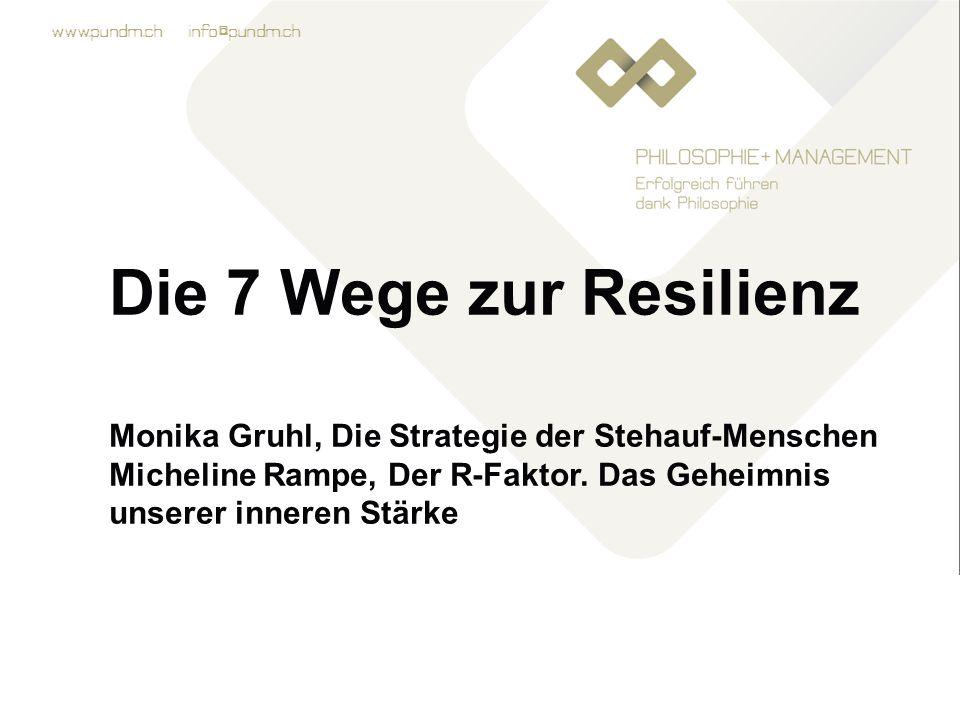 www.pundm.ch info@pundm.ch Die 7 Wege zur Resilienz Monika Gruhl, Die Strategie der Stehauf-Menschen Micheline Rampe, Der R-Faktor.