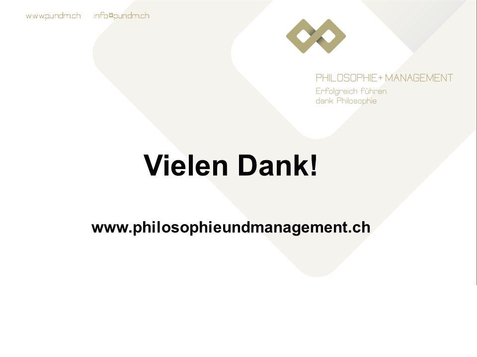 www.pundm.ch info@pundm.ch Vielen Dank! www.philosophieundmanagement.ch