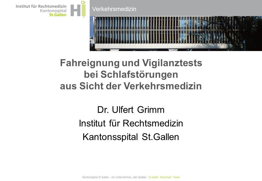 Verkehrsmedizin Dr. Ulfert Grimm Institut für Rechtsmedizin Kantonsspital St.Gallen Fahreignung und Vigilanztests bei Schlafstörungen aus Sicht der Ve