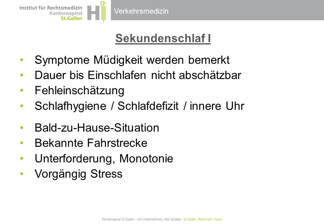 Verkehrsmedizin Sekundenschlaf I Symptome Müdigkeit werden bemerkt Dauer bis Einschlafen nicht abschätzbar Fehleinschätzung Schlafhygiene / Schlafdefi