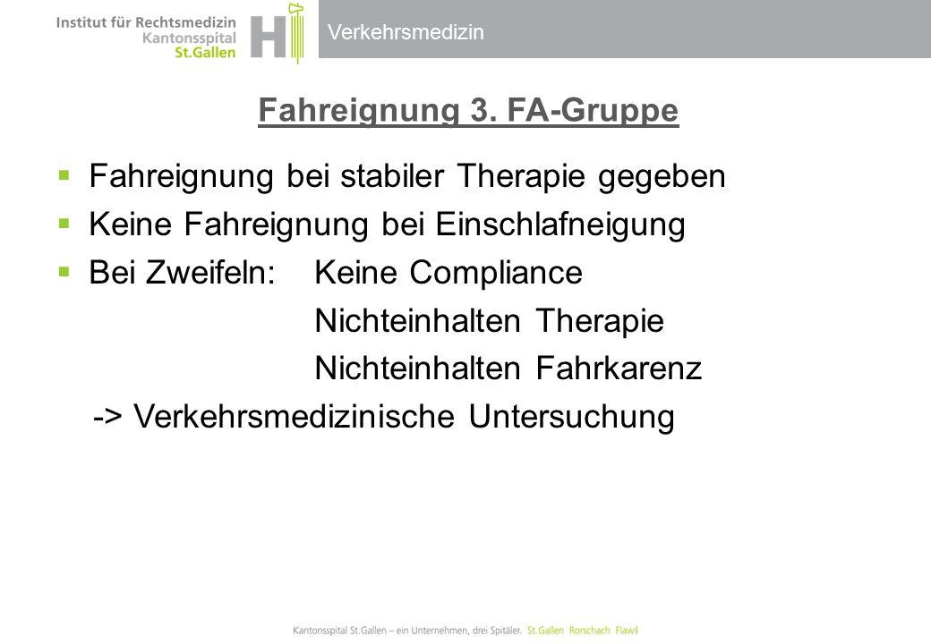 Verkehrsmedizin Fahreignung 3. FA-Gruppe  Fahreignung bei stabiler Therapie gegeben  Keine Fahreignung bei Einschlafneigung  Bei Zweifeln: Keine Co