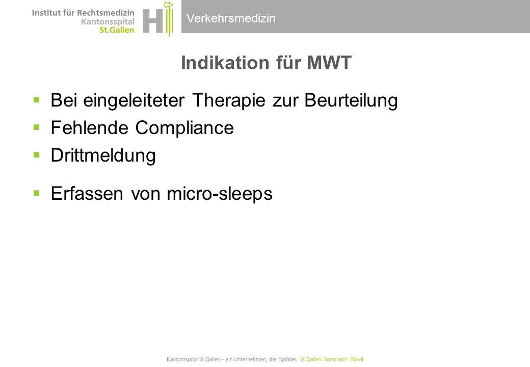 Verkehrsmedizin Indikation für MWT  Bei eingeleiteter Therapie zur Beurteilung  Fehlende Compliance  Drittmeldung  Erfassen von micro-sleeps