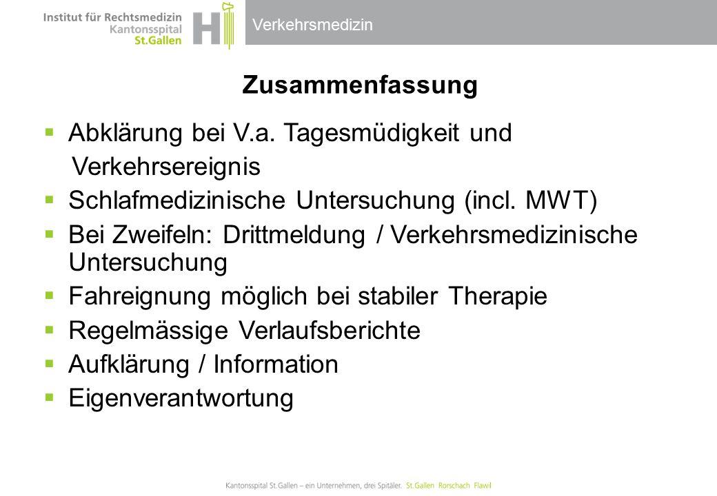 Verkehrsmedizin Zusammenfassung  Abklärung bei V.a. Tagesmüdigkeit und Verkehrsereignis  Schlafmedizinische Untersuchung (incl. MWT)  Bei Zweifeln:
