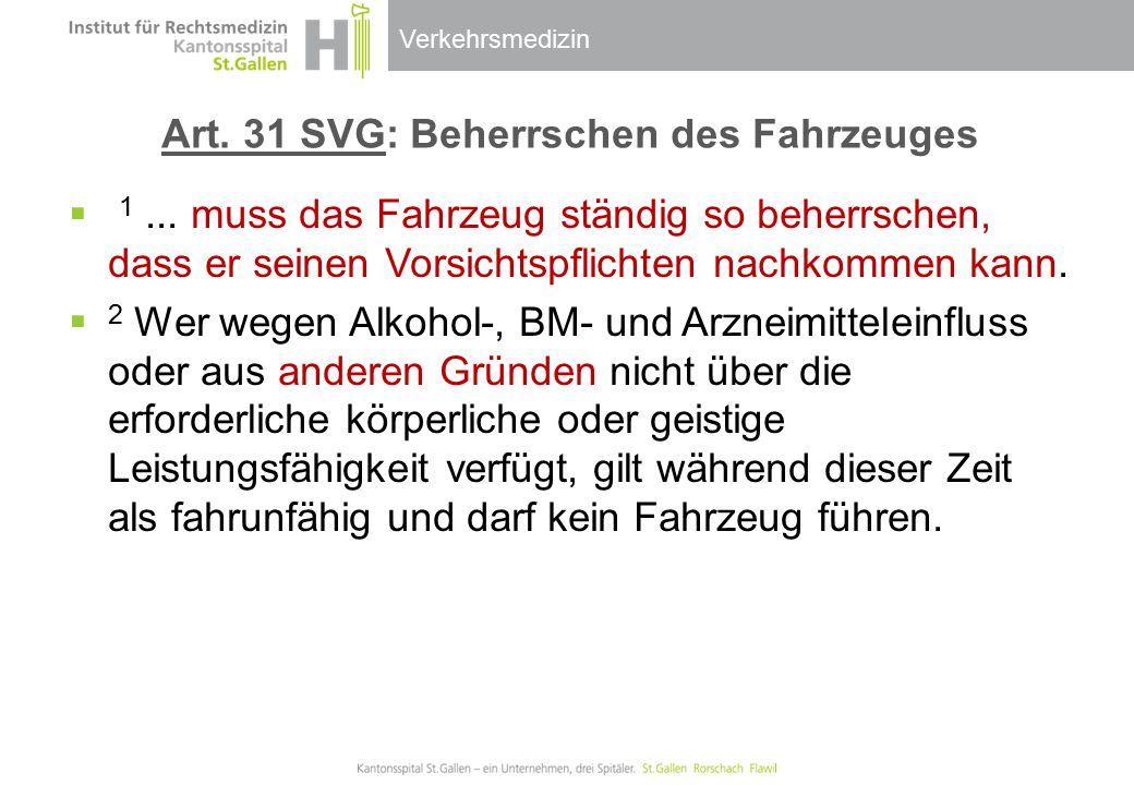 Verkehrsmedizin Art. 31 SVG: Beherrschen des Fahrzeuges  1... muss das Fahrzeug ständig so beherrschen, dass er seinen Vorsichtspflichten nachkommen