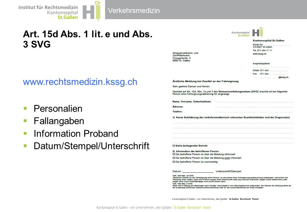 Verkehrsmedizin Art. 15d Abs. 1 lit. e und Abs. 3 SVG www.rechtsmedizin.kssg.ch  Personalien  Fallangaben  Information Proband  Datum/Stempel/Unte