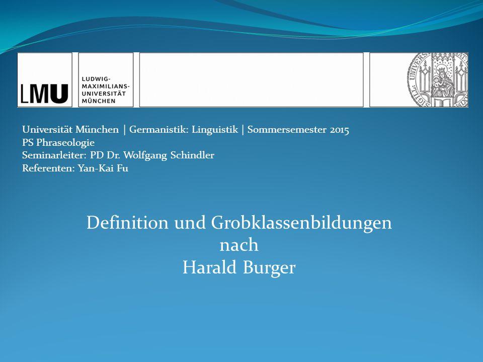 Definition und Grobklassenbildungen nach Harald Burger Universität München | Germanistik: Linguistik | Sommersemester 2015 PS Phraseologie Seminarleit