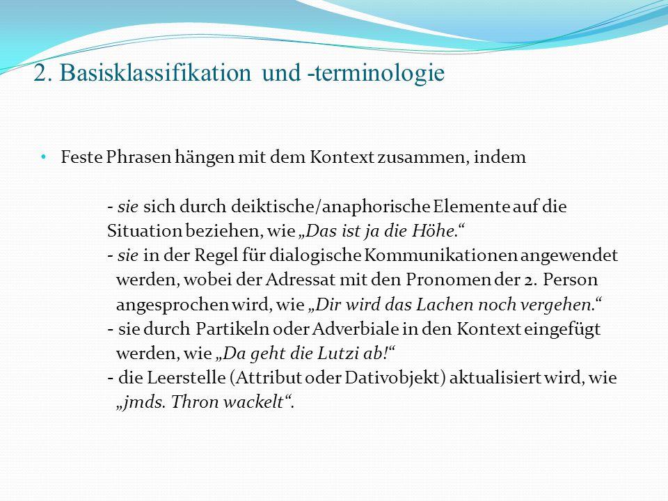 2. Basisklassifikation und -terminologie Feste Phrasen hängen mit dem Kontext zusammen, indem - sie sich durch deiktische/anaphorische Elemente auf di