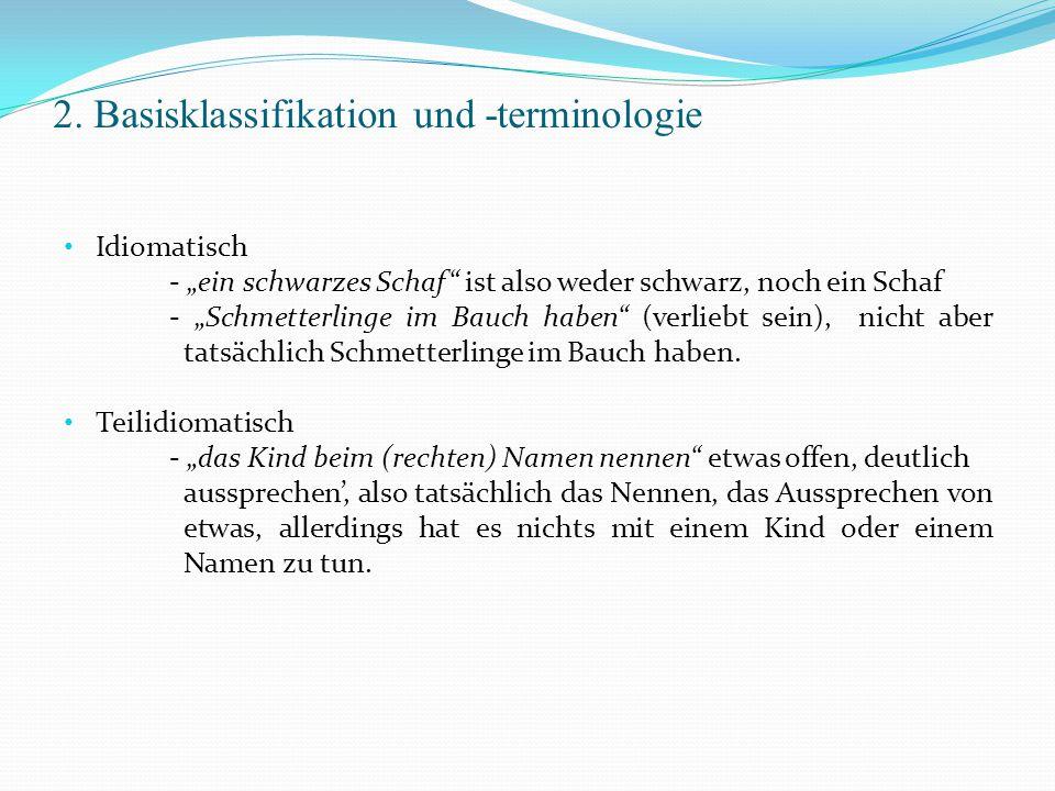 """2. Basisklassifikation und -terminologie Idiomatisch - """"ein schwarzes Schaf"""" ist also weder schwarz, noch ein Schaf - """"Schmetterlinge im Bauch haben"""""""