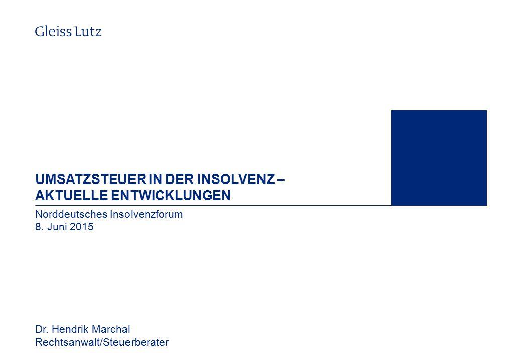 UMSATZSTEUER IN DER INSOLVENZ – AKTUELLE ENTWICKLUNGEN Norddeutsches Insolvenzforum 8. Juni 2015 Dr. Hendrik Marchal Rechtsanwalt/Steuerberater 1