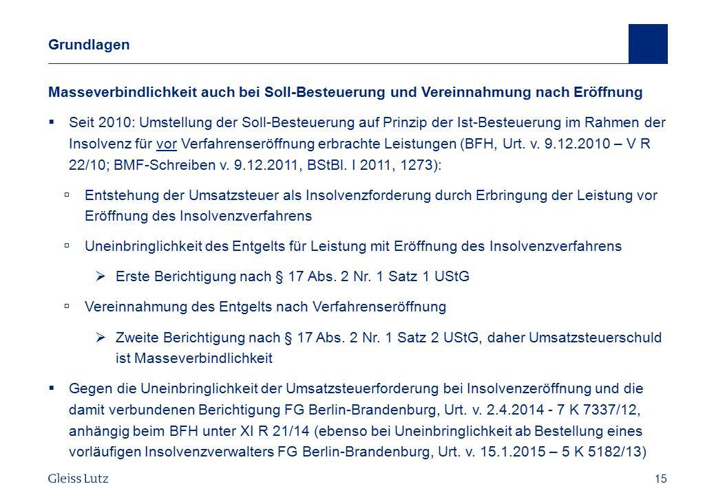 15 Grundlagen Masseverbindlichkeit auch bei Soll-Besteuerung und Vereinnahmung nach Eröffnung  Seit 2010: Umstellung der Soll-Besteuerung auf Prinzip