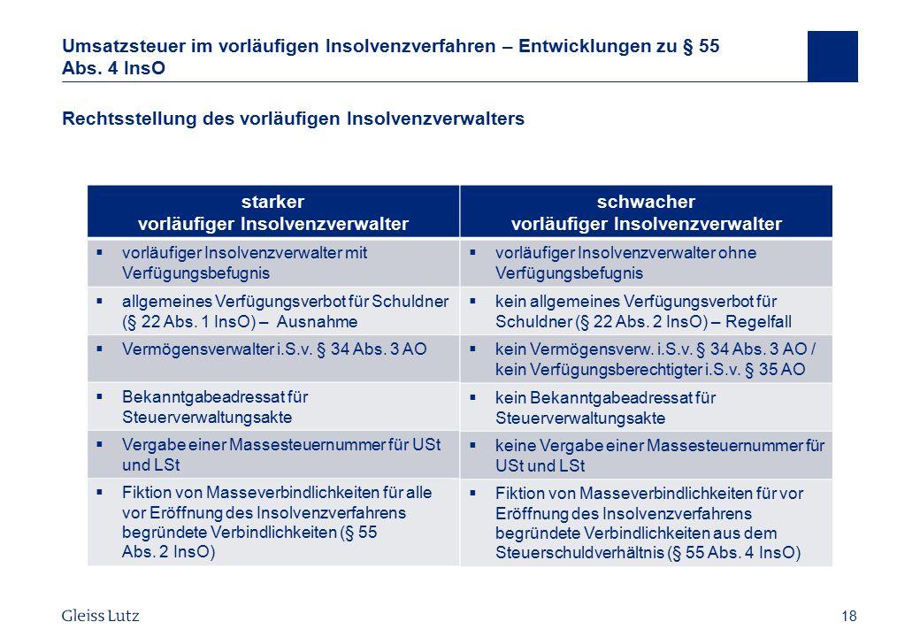 18 Umsatzsteuer im vorläufigen Insolvenzverfahren – Entwicklungen zu § 55 Abs. 4 InsO Rechtsstellung des vorläufigen Insolvenzverwalters Vorname Name,