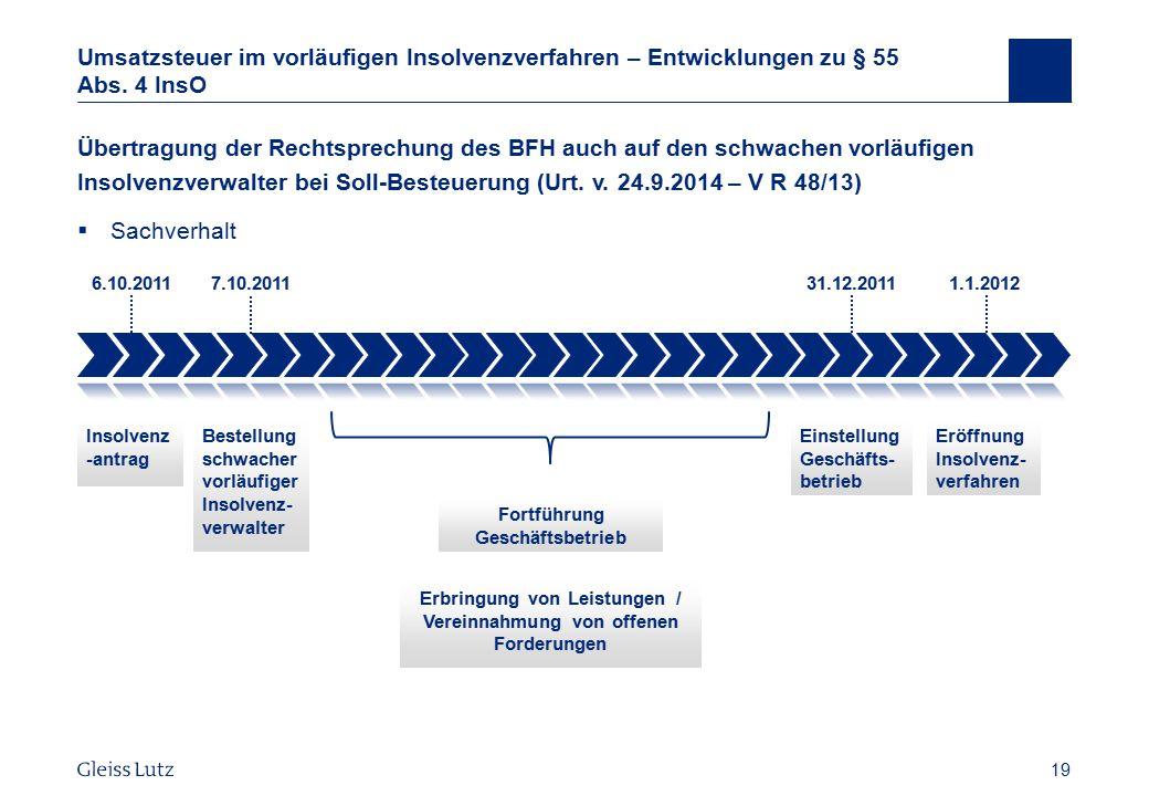 19 Umsatzsteuer im vorläufigen Insolvenzverfahren – Entwicklungen zu § 55 Abs. 4 InsO Übertragung der Rechtsprechung des BFH auch auf den schwachen vo