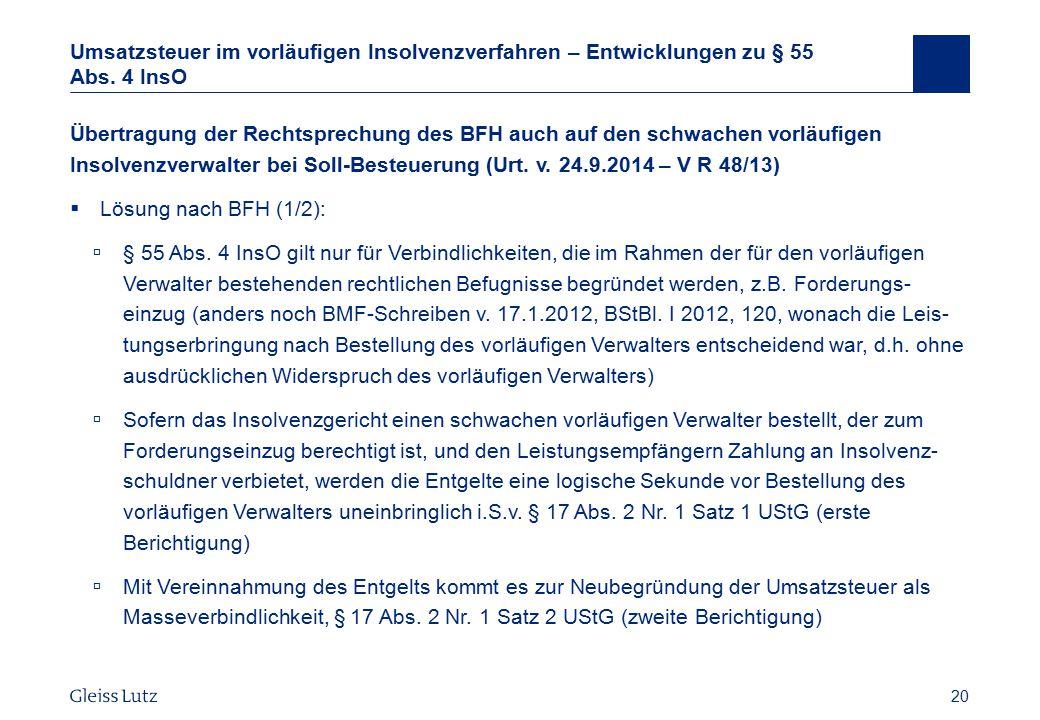 20 Umsatzsteuer im vorläufigen Insolvenzverfahren – Entwicklungen zu § 55 Abs. 4 InsO Übertragung der Rechtsprechung des BFH auch auf den schwachen vo