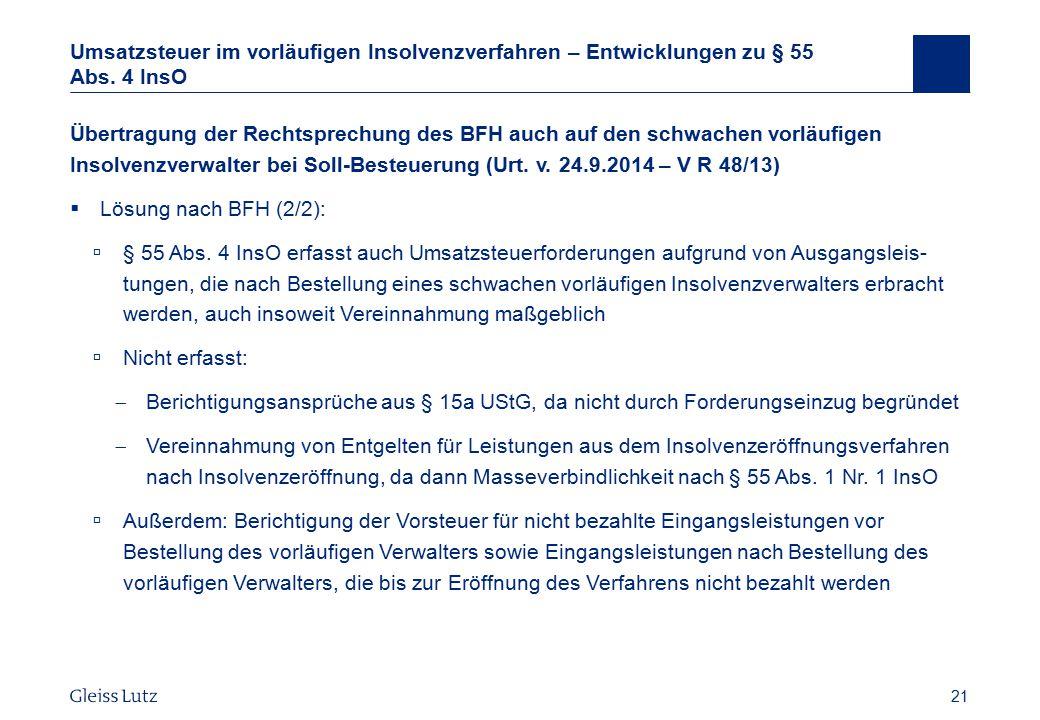 21 Umsatzsteuer im vorläufigen Insolvenzverfahren – Entwicklungen zu § 55 Abs. 4 InsO Übertragung der Rechtsprechung des BFH auch auf den schwachen vo