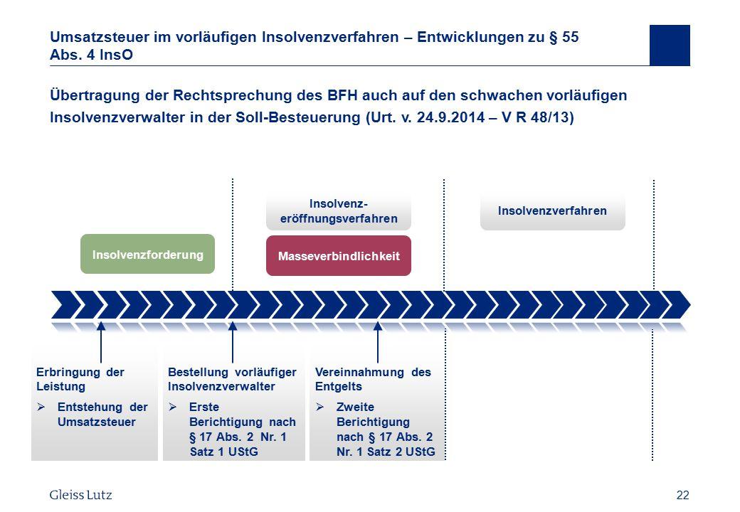 22 Umsatzsteuer im vorläufigen Insolvenzverfahren – Entwicklungen zu § 55 Abs. 4 InsO Übertragung der Rechtsprechung des BFH auch auf den schwachen vo