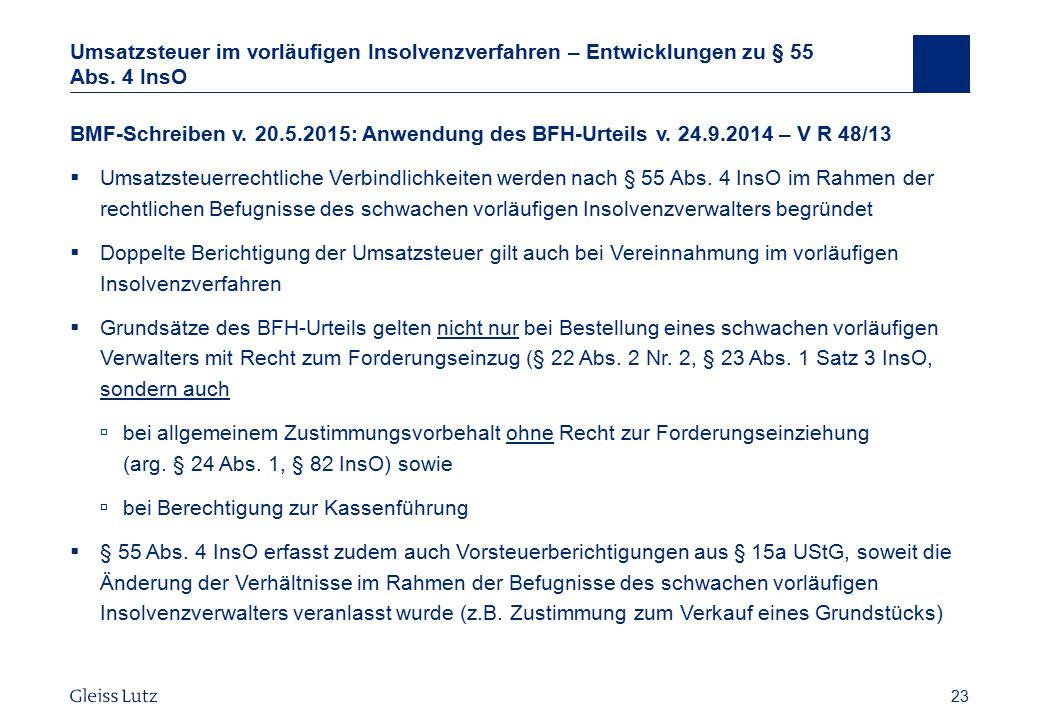 23 Umsatzsteuer im vorläufigen Insolvenzverfahren – Entwicklungen zu § 55 Abs. 4 InsO BMF-Schreiben v. 20.5.2015: Anwendung des BFH-Urteils v. 24.9.20