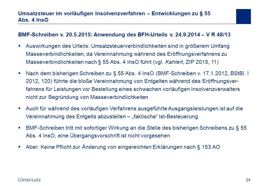 24 Umsatzsteuer im vorläufigen Insolvenzverfahren – Entwicklungen zu § 55 Abs. 4 InsO BMF-Schreiben v. 20.5.2015: Anwendung des BFH-Urteils v. 24.9.20