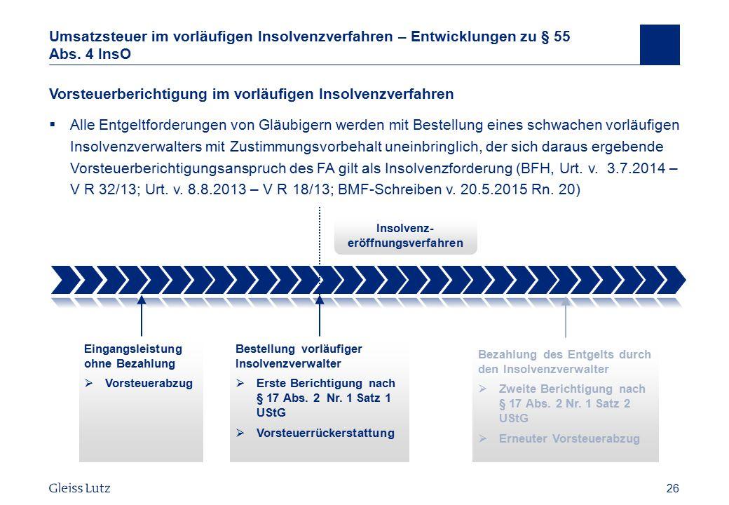 26 Umsatzsteuer im vorläufigen Insolvenzverfahren – Entwicklungen zu § 55 Abs. 4 InsO Vorsteuerberichtigung im vorläufigen Insolvenzverfahren  Alle E
