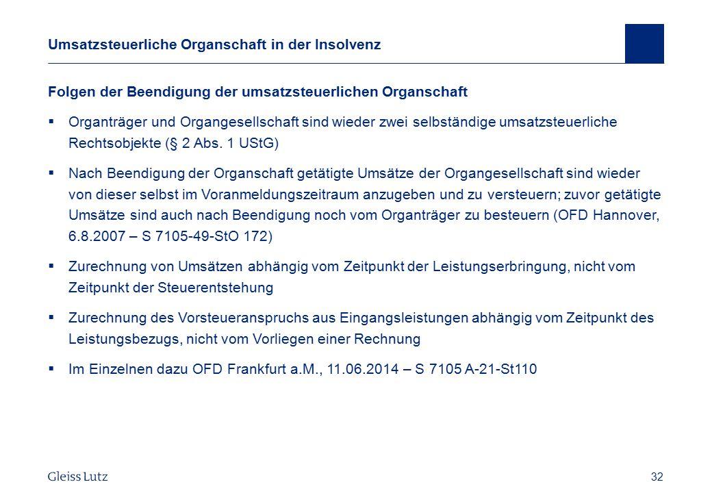 32 Umsatzsteuerliche Organschaft in der Insolvenz Folgen der Beendigung der umsatzsteuerlichen Organschaft  Organträger und Organgesellschaft sind wi