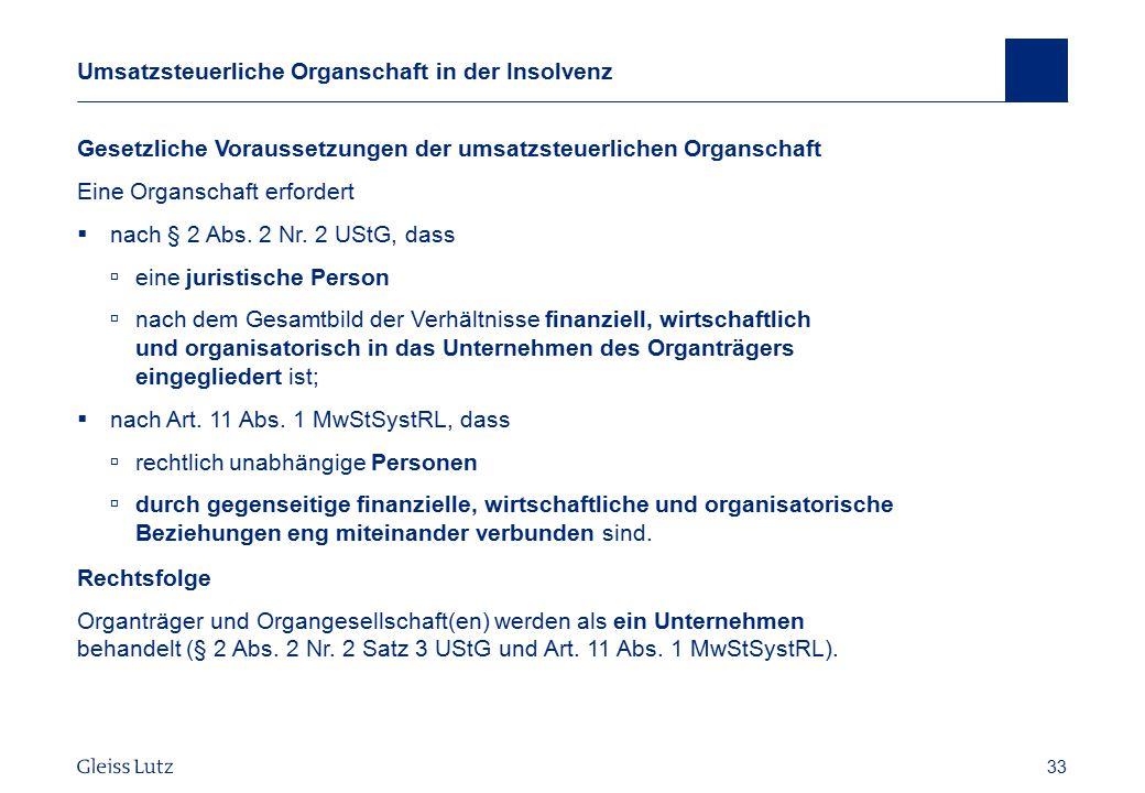 33 Umsatzsteuerliche Organschaft in der Insolvenz Vorname Name, Datum 33 Gesetzliche Voraussetzungen der umsatzsteuerlichen Organschaft Eine Organscha