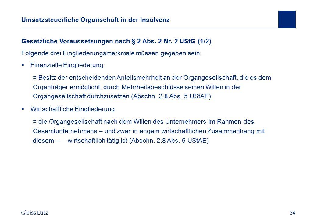 34 Umsatzsteuerliche Organschaft in der Insolvenz Vorname Name, Datum 34 Gesetzliche Voraussetzungen nach § 2 Abs. 2 Nr. 2 UStG (1/2) Folgende drei Ei