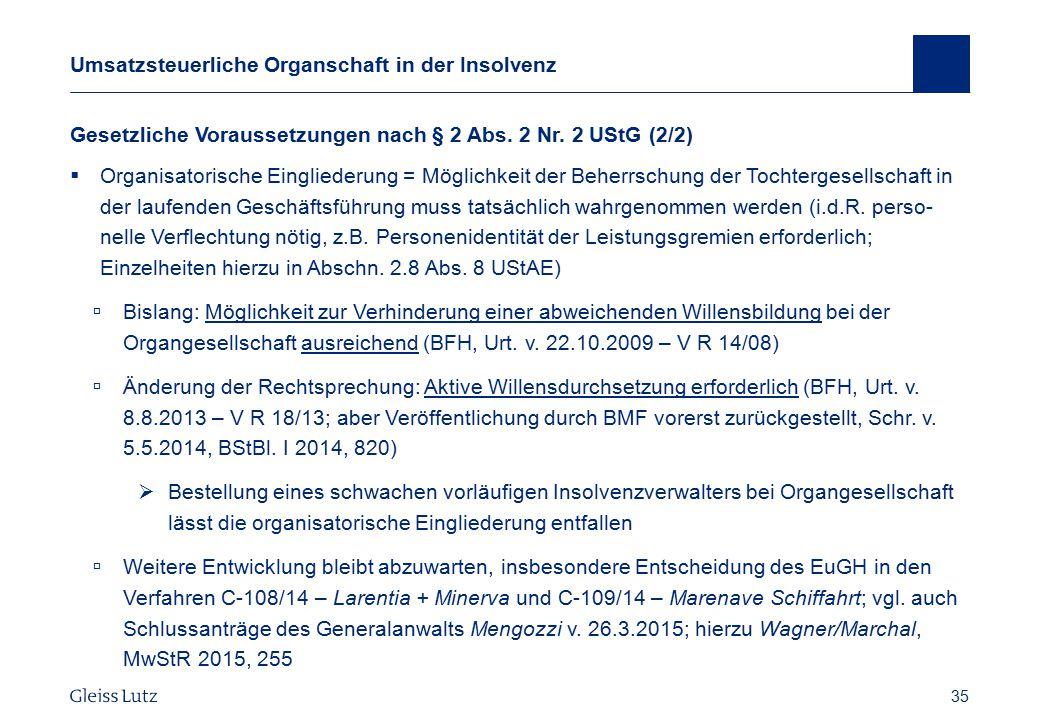 35 Umsatzsteuerliche Organschaft in der Insolvenz Vorname Name, Datum 35 Gesetzliche Voraussetzungen nach § 2 Abs. 2 Nr. 2 UStG (2/2)  Organisatorisc