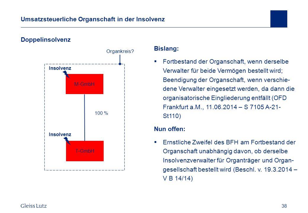 38 Umsatzsteuerliche Organschaft in der Insolvenz Doppelinsolvenz Vorname Name, Datum 38 Organkreis? T-GmbH 100 % M-GmbH Bislang:  Fortbestand der Or