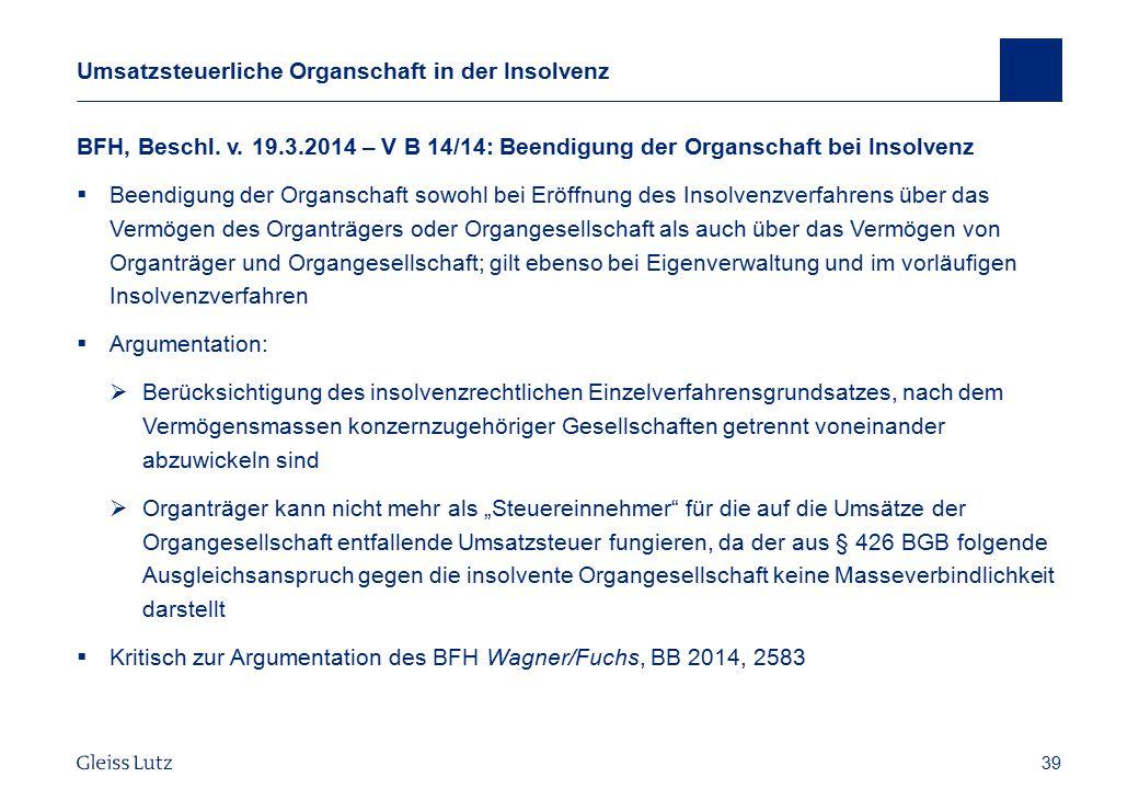 39 Umsatzsteuerliche Organschaft in der Insolvenz BFH, Beschl. v. 19.3.2014 – V B 14/14: Beendigung der Organschaft bei Insolvenz  Beendigung der Org