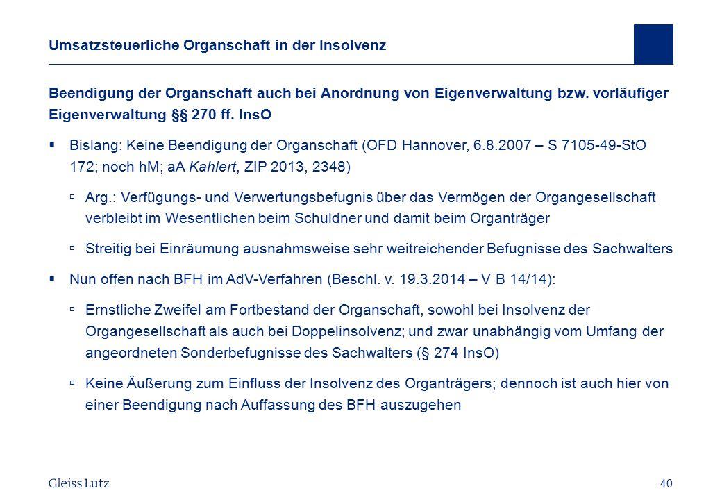 40 Umsatzsteuerliche Organschaft in der Insolvenz Beendigung der Organschaft auch bei Anordnung von Eigenverwaltung bzw. vorläufiger Eigenverwaltung §