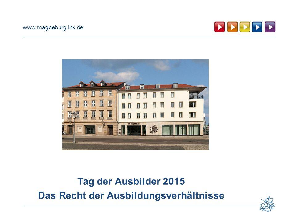 www.magdeburg.ihk.de Tag der Ausbilder 2015 Das Recht der Ausbildungsverhältnisse