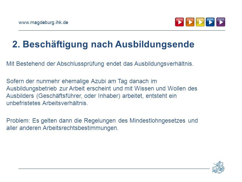 www.magdeburg.ihk.de 2. Beschäftigung nach Ausbildungsende Mit Bestehend der Abschlussprüfung endet das Ausbildungsverhältnis. Sofern der nunmehr ehem