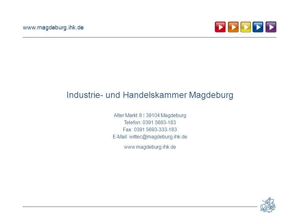 www.magdeburg.ihk.de Industrie- und Handelskammer Magdeburg Alter Markt 8 | 39104 Magdeburg Telefon: 0391 5693-183 Fax: 0391 5693-333-183 E-Mail: wittec@magdeburg.ihk.de www.magdeburg.ihk.de