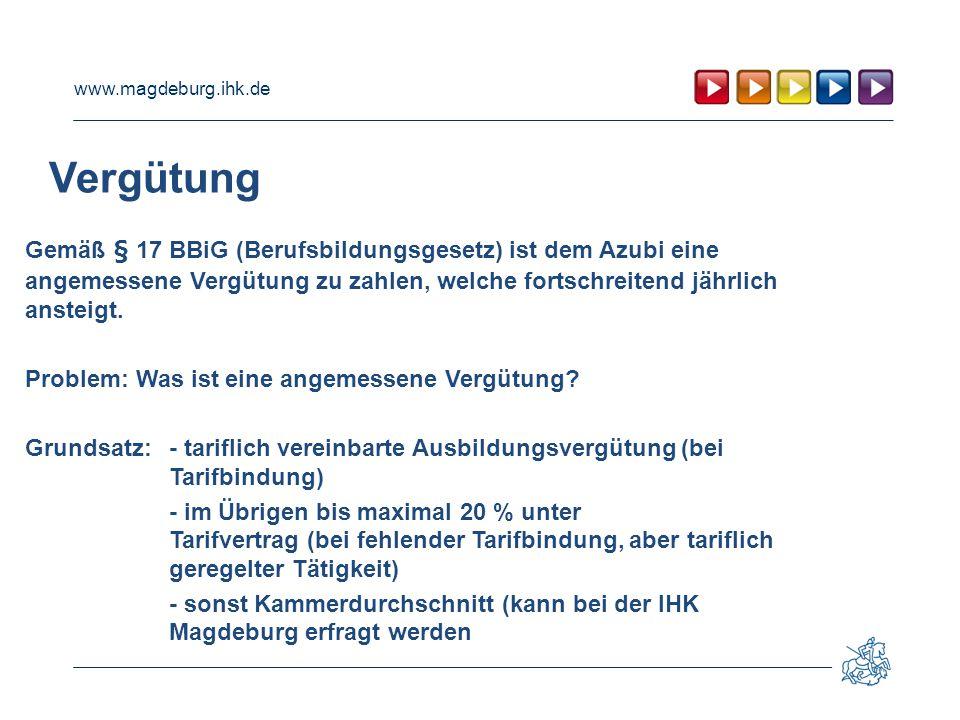 www.magdeburg.ihk.de Vergütung Gemäß § 17 BBiG (Berufsbildungsgesetz) ist dem Azubi eine angemessene Vergütung zu zahlen, welche fortschreitend jährlich ansteigt.