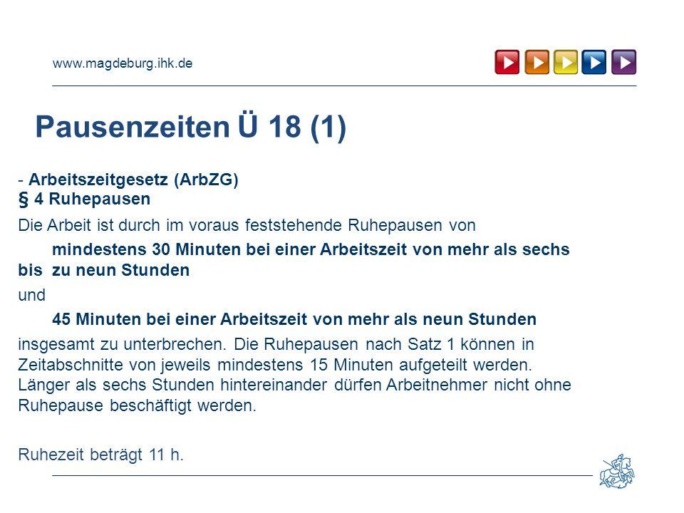 www.magdeburg.ihk.de Pausenzeiten Ü 18 (1) - Arbeitszeitgesetz (ArbZG) § 4 Ruhepausen Die Arbeit ist durch im voraus feststehende Ruhepausen von minde