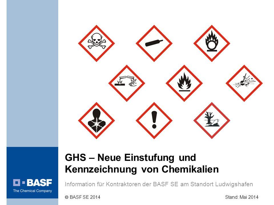 GHS – Neue Einstufung und Kennzeichnung von Chemikalien Information für Kontraktoren der BASF SE am Standort Ludwigshafen Stand: Mai 2014  BASF SE 20