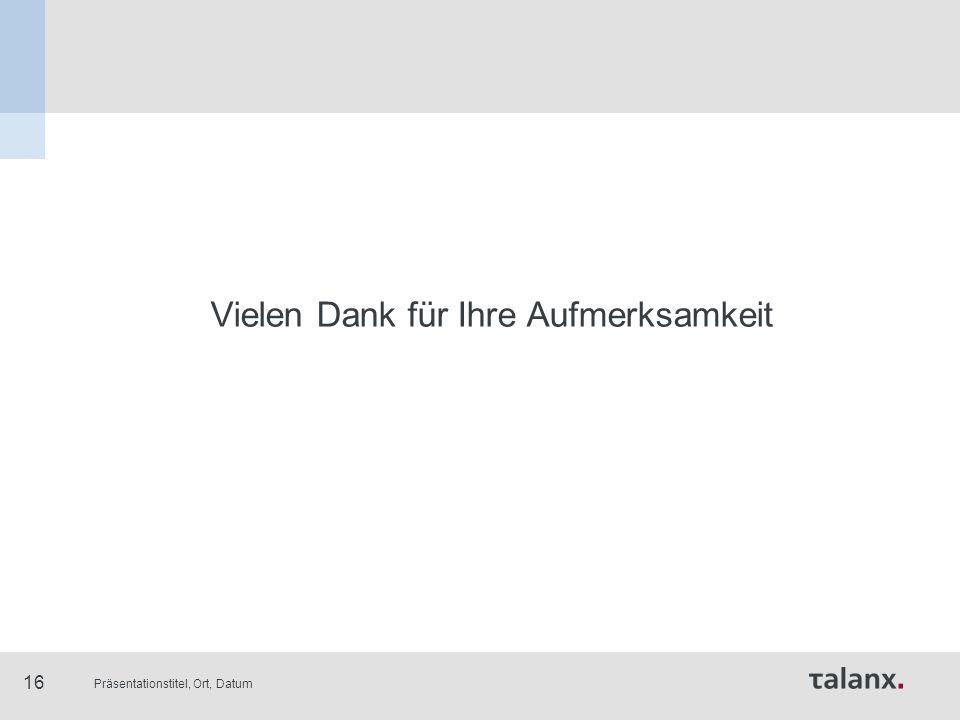 Präsentationstitel, Ort, Datum 16 Vielen Dank für Ihre Aufmerksamkeit