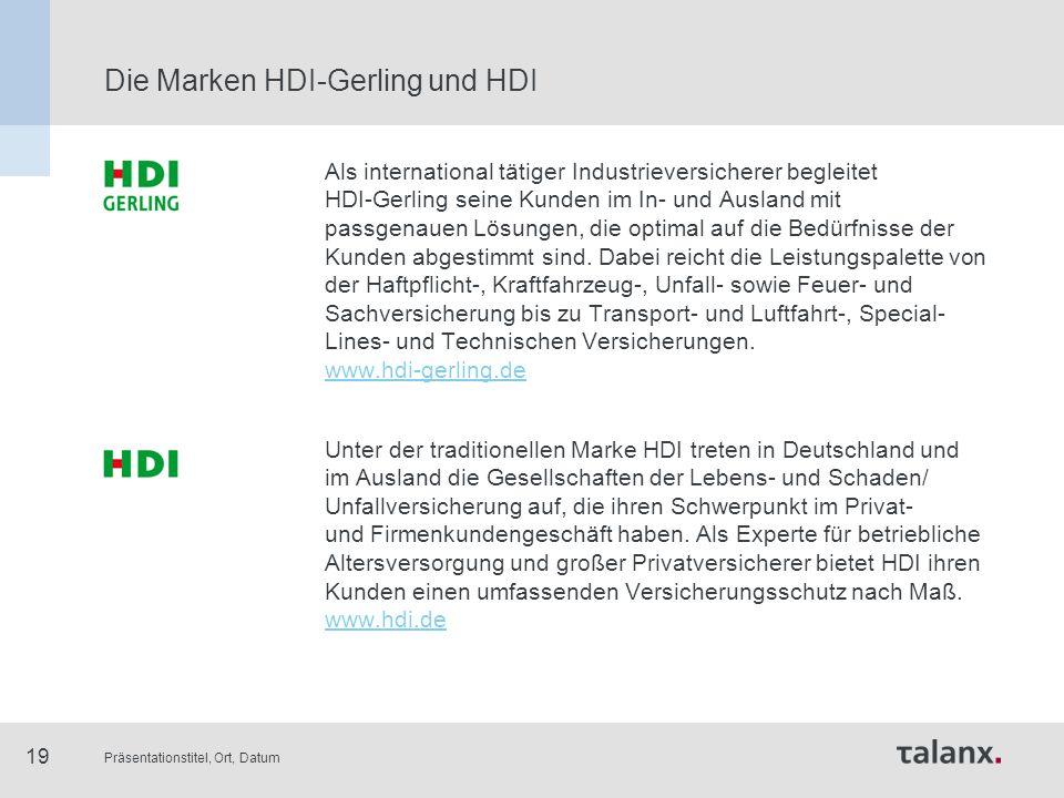 Präsentationstitel, Ort, Datum 19 Die Marken HDI-Gerling und HDI Als international tätiger Industrieversicherer begleitet HDI-Gerling seine Kunden im