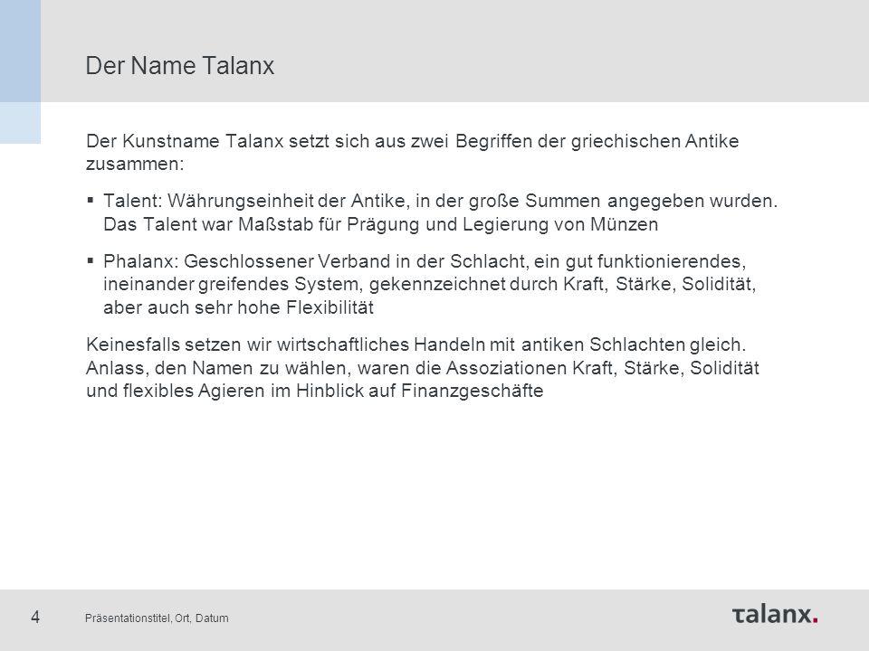 Präsentationstitel, Ort, Datum 4 Der Name Talanx Der Kunstname Talanx setzt sich aus zwei Begriffen der griechischen Antike zusammen:  Talent: Währun
