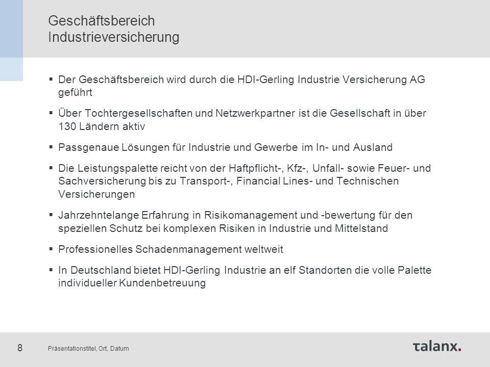 Präsentationstitel, Ort, Datum 8 Geschäftsbereich Industrieversicherung  Der Geschäftsbereich wird durch die HDI-Gerling Industrie Versicherung AG ge