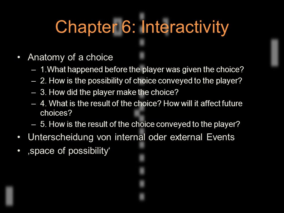 Chapter 6: Interactivity Anatomy of a choice –1.What happened before the player was given the choice.