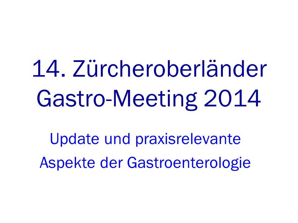 14. Zürcheroberländer Gastro-Meeting 2014 Update und praxisrelevante Aspekte der Gastroenterologie