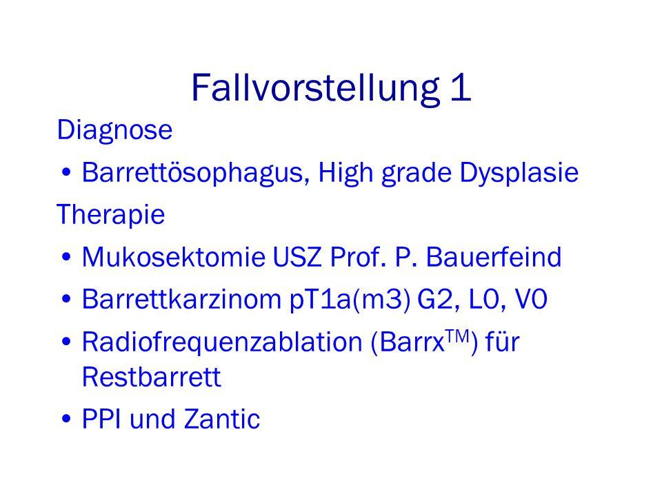 Fallvorstellung 1 Diagnose Barrettösophagus, High grade Dysplasie Therapie Mukosektomie USZ Prof.